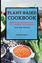 Plant-Based Cookbook: Mouth-Watering Recipes to Increase Your Energy - Rice and Grains