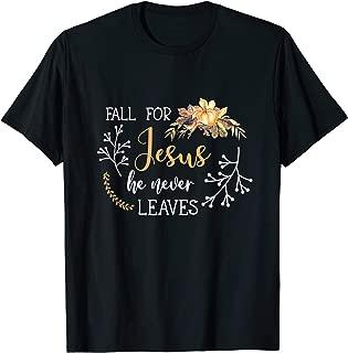 Fall for jesus he never leaves christian gift for women men T-Shirt