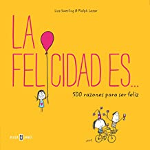 La felicidad es... 500 razones para ser feliz / Happiness Is . . .: 500 Things t o Be Happy About