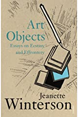 Art Objects: Essays on Ecstasy and Effrontery Kindle Edition