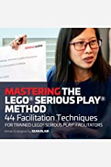 Mastering the LEGO Serious Play Method: 44 Facilitation Techniques for Trained LEGO Serious Play Facilitators Paperback