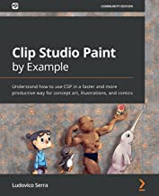Clip Studio Paint by Example: Understand how to use CSP in a faster and more productive way for concept art, illustration...
