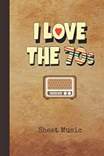 I Love the 70s Sheet Music: Blank Manuscript Notebook Journal | 1970s Retro TV Cover | Instrument Composition Book for Musician & Composer | 12 Staves ... Guide | Create, Compose & Write Songs