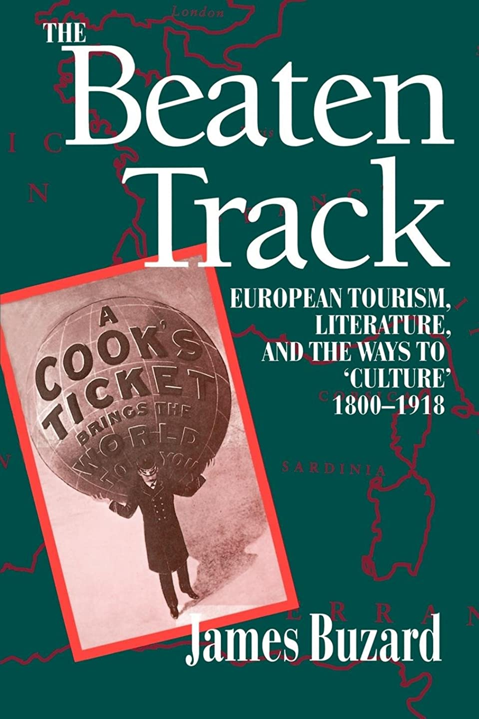 特徴づける信仰たとえThe Beaten Track: European Tourism, Literature, and the Ways to Culture, 1800-1918 (Economics)