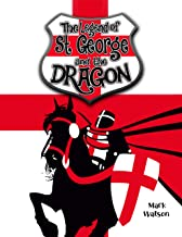 St George and the Dragon: The Legend of Saint George and the Dragon (Mark Watson Children's Books)