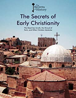The Secrets of Early Christianity: The Dead Sea Scrolls, the Shroud of Turin, and Other Christian Mysteries