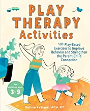 Play Therapy Activities: 101 Play-Based Exercises to Improve Behavior and Strengthen the Parent-Child Connection PDF