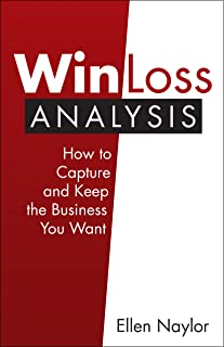 Win/Loss Analysis: How to Capture and Keep the Business You Want