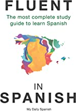 Fluent in Spanish: The most complete study guide to learn Spanish