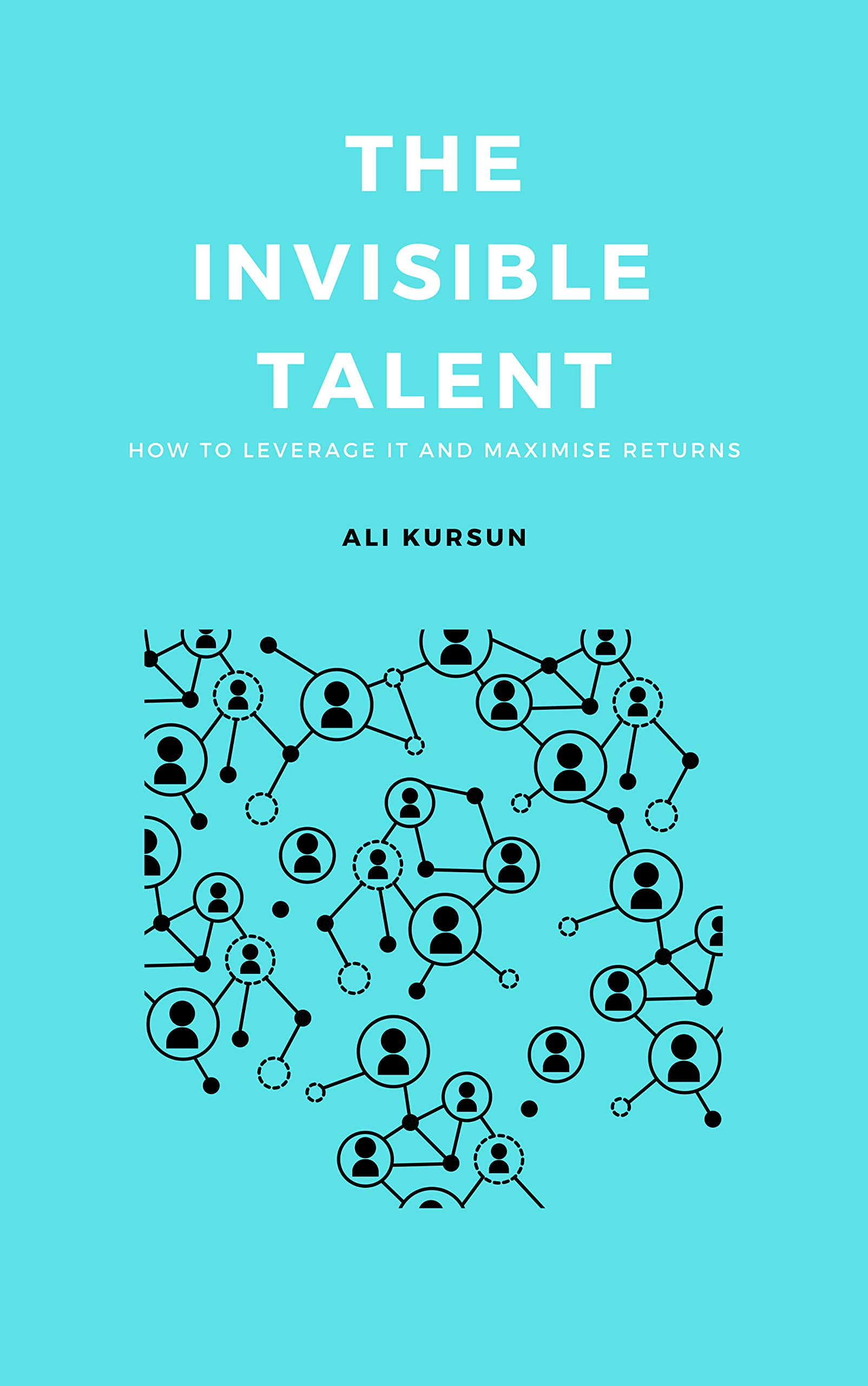 The Invisible Talent: How to Leverage It and Maximise Returns