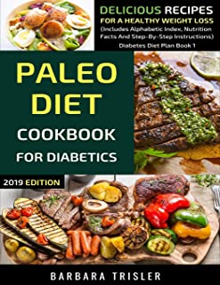Paleo Diet Cookbook For Diabetics: Delicious Recipes For A Healthy Weight Loss (Includes Alphabetic Index, Nutrition Facts...