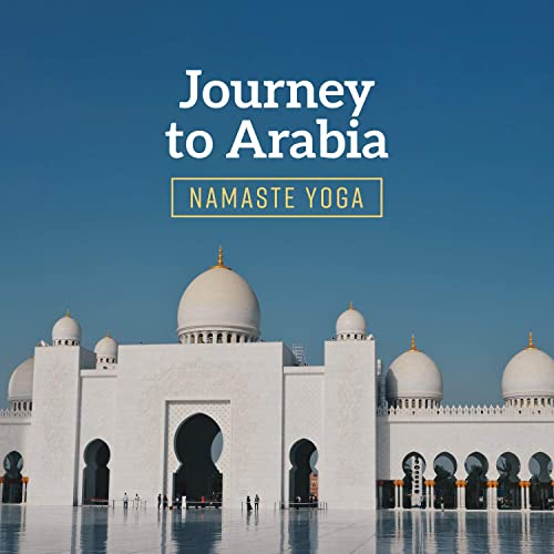 Journey to Arabia: Namaste Yoga - Middle Eastern Meditation ...