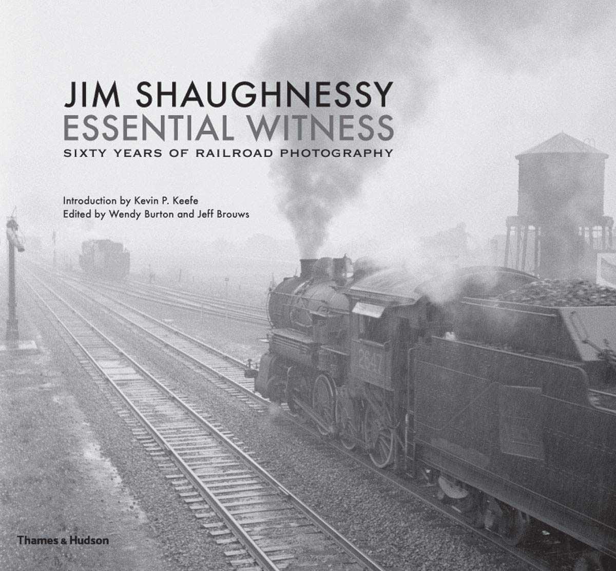 Image OfJim Shaughnessy Essential Witness: Sixty Years Of Railroad Photography