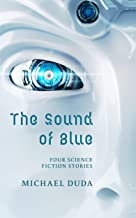 The Sound of Blue: Four Science Fiction Stories