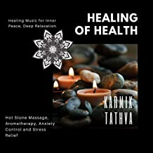 Healing Of Health (Healing Music For Inner Peace, Deep Relaxation, Hot Stone Massage, Aromatherapy, Anxiety Control And Stress Relief)
