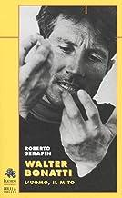 Scaricare Libri Walter Bonatti. L'uomo, il mito PDF