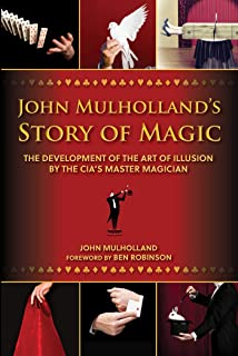John Mulholland's Story of Magic: The Development of the Art of Illusion by the CIA's Master Magician