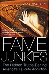 Fame Junkies: The Hidden Truths Behind America's Favorite Addiction Paperback