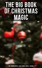 The Big Book of Christmas Magic: 400+ Holiday Novels, Tales, Poems, Carols & Legends: A Christmas Carol, Silent Night, The...