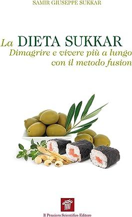 La dieta Sukkar. Dimagrire e vivere più a lungo con il metodo fusion