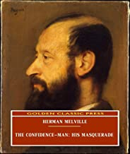 The Confidence-Man: His Masquerade (ANNOTATED) Original and Unabridged Content [Golden Classic Press]