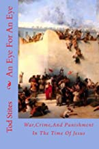 An Eye For An Eye: War,Crime,And Punishment In The Time Of Jesus