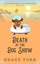 Death at the Dog Show (Getaway Bay Cozy Mystery Series Book 4)