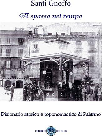 A Spasso nel tempo: Dizionario storico e toponomastico di Palermo