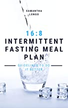 16:8 Intermittent Fasting Meal Plan: Guidelines to Do It Better (English Edition)