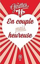 En couple mais heureuse: Le guide pour une vie de couple réussiePour le meilleur, et surtout sans le pire ! (J'ai lu Bien-être) (French Edition)