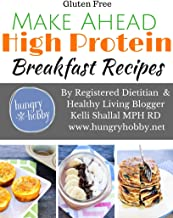 Make Ahead High Protein Breakfast Recipes (Gluten Free): By Registered Dietitian & Healthy Living Blogger Kelli Shallal, M...