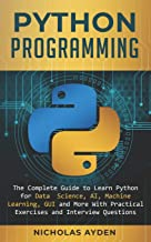 Python Programming: The Complete Guide to Learn Python for Data Science, AI, Machine Learning, GUI and More With Practical...