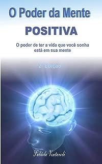 O Poder da Mente Positiva: o poder de ter a vida que você sonha está em sua mente (Portuguese Edition)