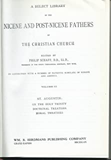 A Select Library of the Nicene and Post-Nicene Fathers of the Christian Church, Nicene and Post Nicene Fathers, Vol. 3: On the Holy Trinity Doctrinal Treatises Moral Treatises