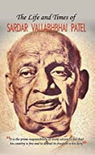 THE LIFE AND TIMES OF SARDAR VALLABHBHAI PATEL