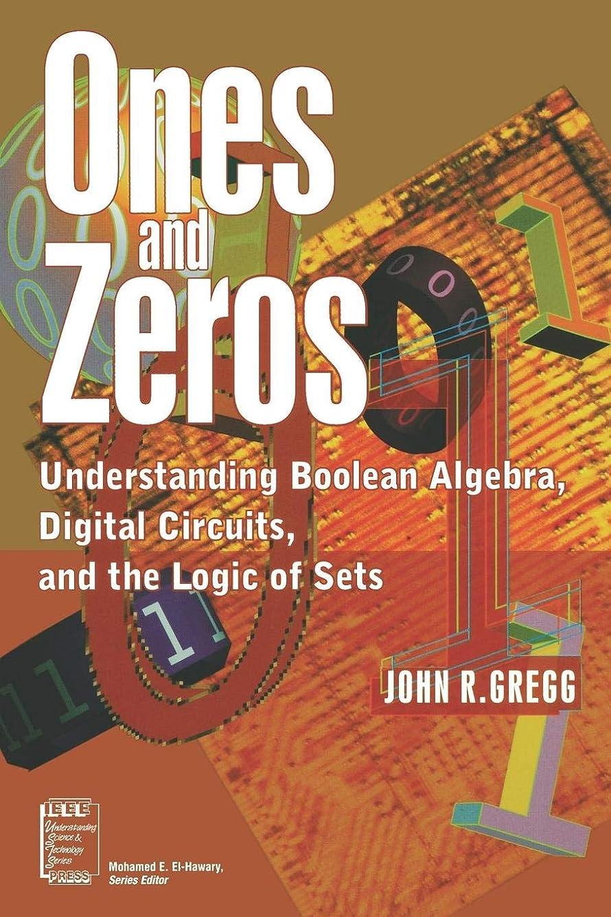 逮捕浜辺白内障Ones and Zeros: Understanding Boolean Algebra, Digital Circuits, and the Logic of Sets (IEEE Press Understanding Science & Technology Series)