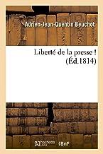 Liberté de la Presse ! (Signé: A.-J.-Q. Beuchot. Mai 1814.) (Sciences sociales) (French Edition)
