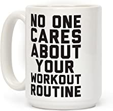 LookHUMAN Nobody Cares About Your Workout Routine White 15 Ounce Ceramic Coffee Mug