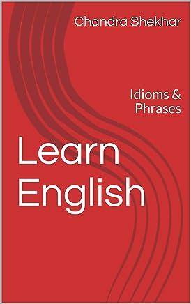 Learn English: Idioms & Phrases (Idioms & Phrases / मुहावरे एवं कहावतें Book 1) (English Edition)