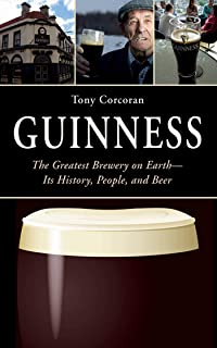 Guinness: The Greatest Brewery on Earth--Its History, People, and Beer