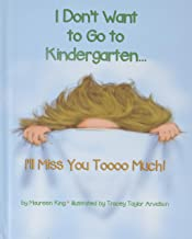 I Don't Want to Go to Kindergarten ... I'll Miss You Toooo Much!