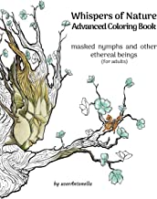 Whispers of Nature Advanced Coloring Book: masked nymphs and other ethereal beings (for adults) (Whispers of Nature Advanced Coloring Books) (Volume 1)