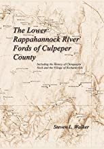The Lower Rappahannock River Fords of Culpeper County Including the History of Chinquapin Neck and the Village of Richards...