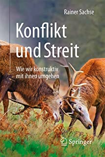 Konflikt und Streit: Wie wir konstruktiv mit ihnen umgehen (German Edition)