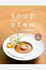 Easy Soup and Stew Cookbook: Feeling Good Matters Kindle Edition