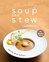 Easy Soup and Stew Cookbook: Feeling Good Matters