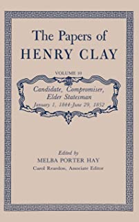 The Papers of Henry Clay: Candidate, Compromiser, Elder Statesman, January 1, 1844-June 29, 1852