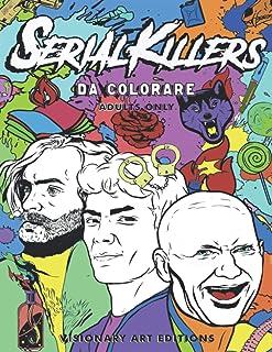 SERIAL KILLERS DA COLORARE: Ammazza lo Stress! Il Primo Libro da Colorare per Adulti con cui Calmerai la Rabbia Senza far ...