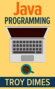 Java Programming: A Beginners Guide to Learning Java, Step by Step