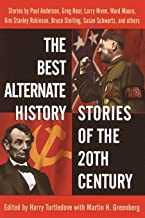 The Best Alternate History Stories of the 20th Century: Stories
